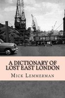 DICTIONARY OF LOST EAST LONDON.